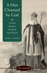 A Man Cleansed by God A Novel Based on the Life of Saint Patrick  By John E. Beah